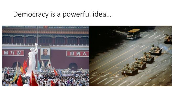 Democracy is a powerful idea…