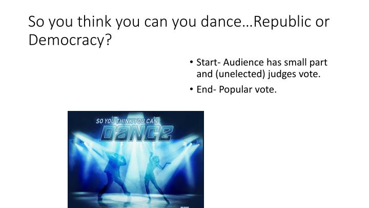 So you think you can you dance…Republic or Democracy?