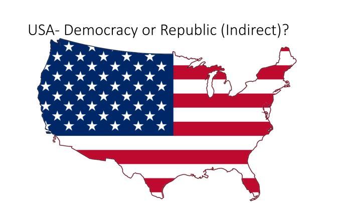 USA- Democracy or Republic (Indirect)?