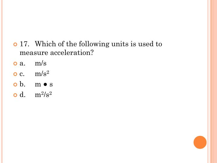 17.	Which of the following units is used to measure acceleration?