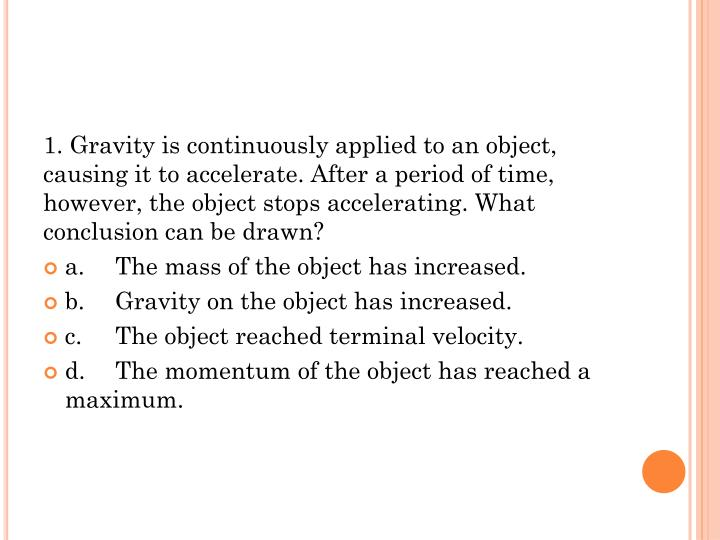 1. Gravity is continuously applied to an object, causing it to accelerate. After a period of time, h...