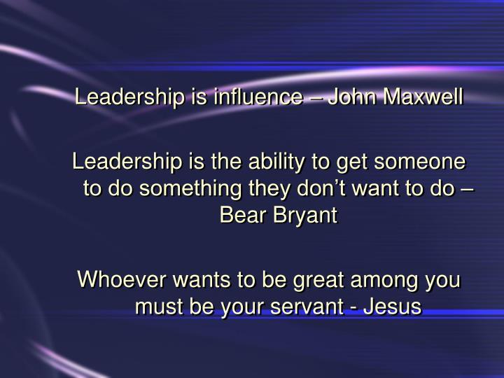Leadership is influence – John Maxwell