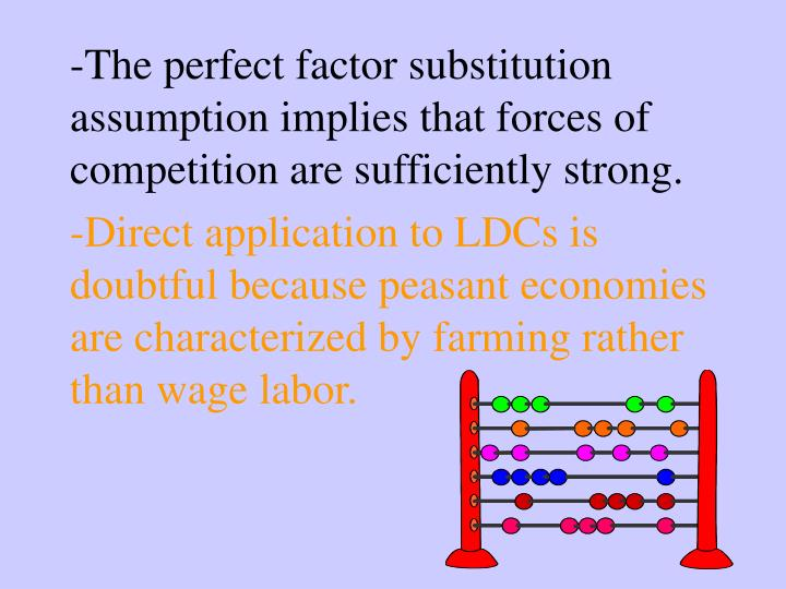 -The perfect factor substitution assumption implies that forces of competition are sufficiently strong.