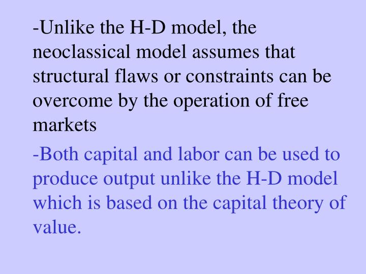 -Unlike the H-D model, the neoclassical model assumes that structural flaws or constraints can be overcome by the operation of free markets