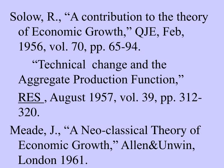"Solow, R., ""A contribution to the theory of Economic Growth,"" QJE, Feb, 1956, vol. 70, pp. 65-94..."