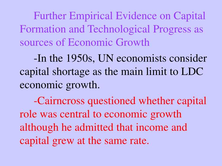 Further Empirical Evidence on Capital Formation and Technological Progress as sources of Economic Growth