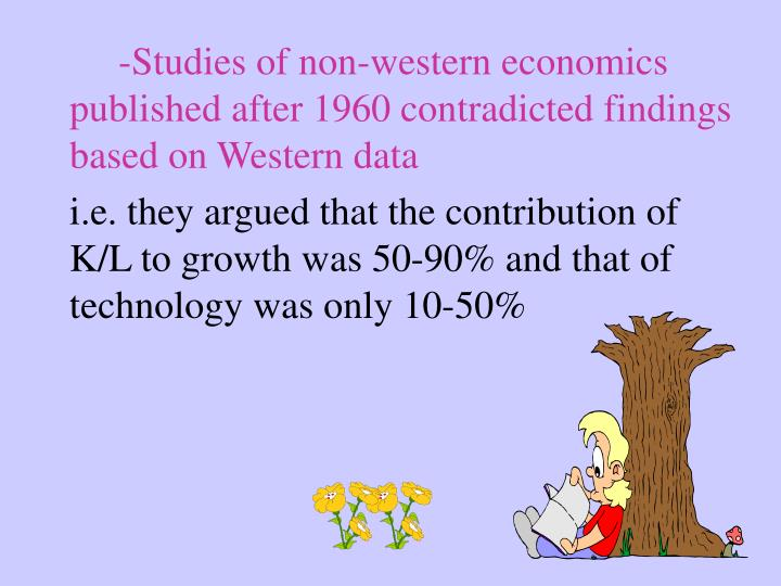 -Studies of non-western economics published after 1960 contradicted findings based on Western data