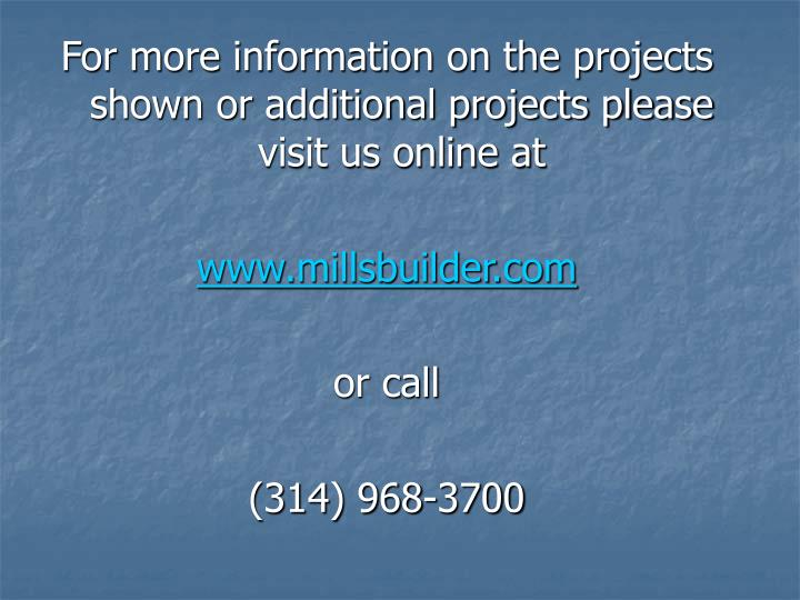 For more information on the projects shown or additional projects please visit us online at