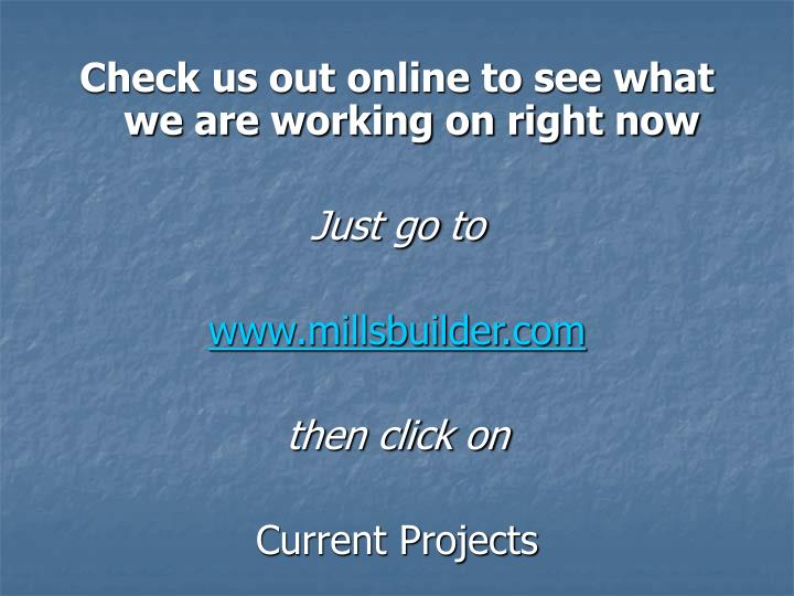 Check us out online to see what we are working on right now