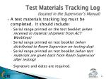 test materials tracking log located in the supervisor s manual