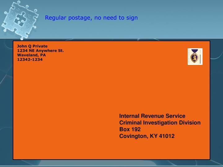 Regular postage, no need to sign