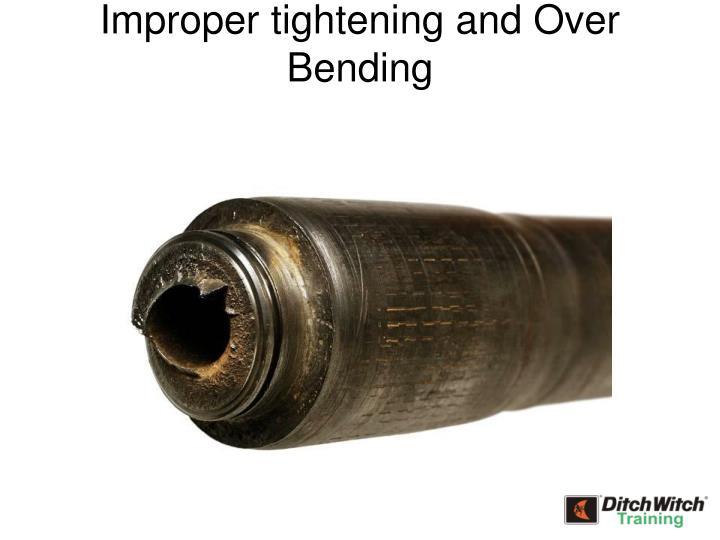 Improper tightening and Over Bending