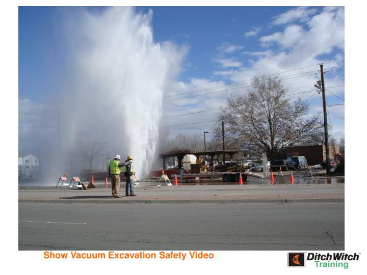 Show Vacuum Excavation Safety Video