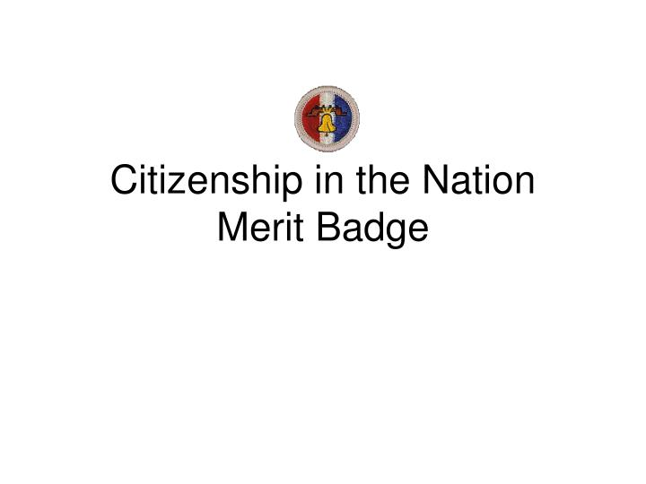 PPT - Citizenship in the Nation Merit Badge PowerPoint ...