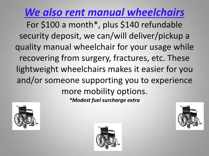 We also rent manual wheelchairs