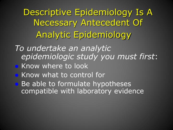 To undertake an analytic epidemiologic study you must first