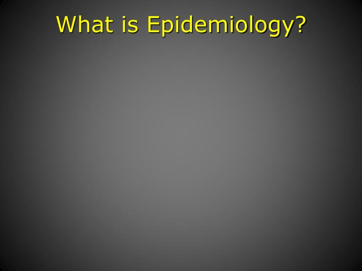 What is epidemiology