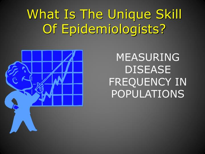 What Is The Unique Skill Of Epidemiologists?