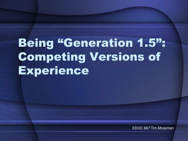 Being generation 1 5 competing versions of experience