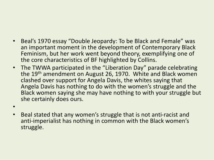 """Beal's 1970 essay """"Double Jeopardy: To be Black and Female"""" was an important moment in the development of Contemporary Black Feminism, but her work went beyond theory, exemplifying one of the core characteristics of BF highlighted by Collins."""