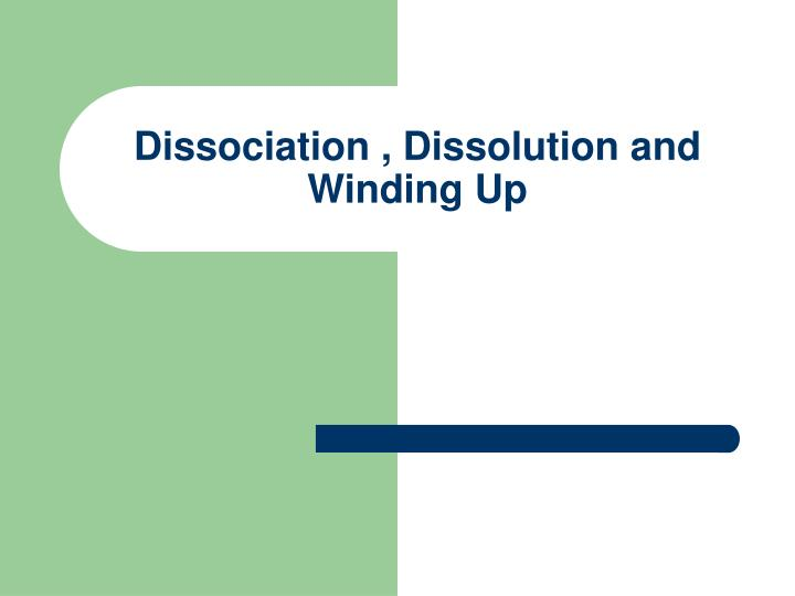 Dissociation dissolution and winding up
