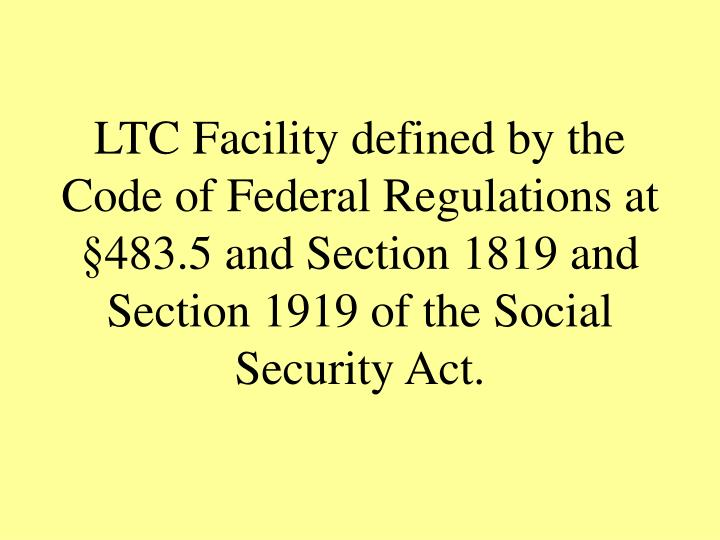 LTC Facility defined by the Code of Federal Regulations at