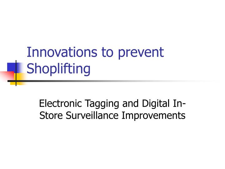 Innovations to prevent Shoplifting