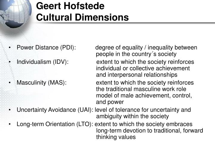 hofstede 5 cultural dimensions vietnam Geert hofstede's five dimensions of national culture - australia 1176 words | 5 pages australian culture has become the product of a distinct blend of established traditions and new influences.