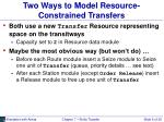 two ways to model resource constrained transfers