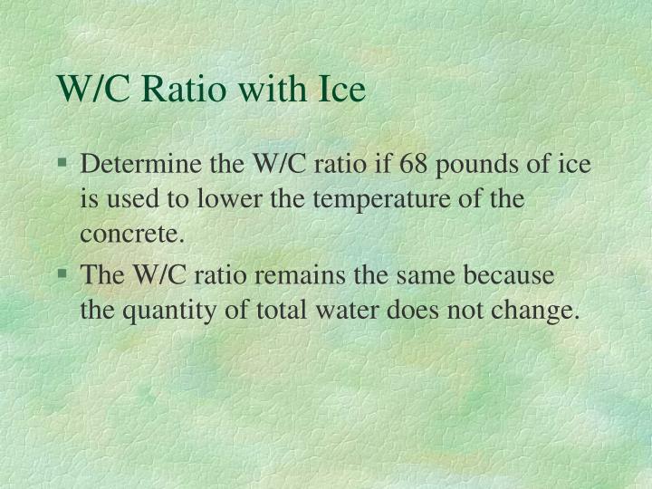 W/C Ratio with Ice