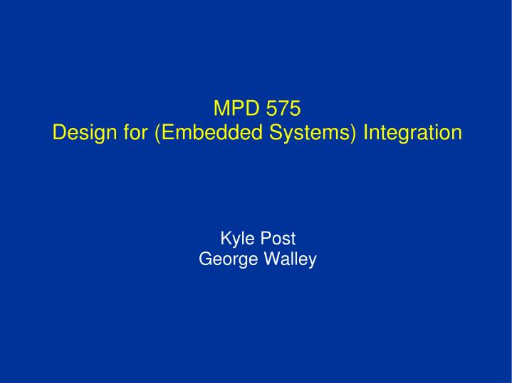 PPT - MPD 575 Design for (Embedded Systems) Integration