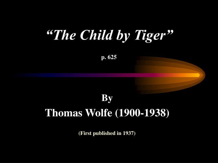 """the theme of racial issues in child by tiger by thomas wolfe The child by tiger this paper gives a detailed analysis of two short stories, """"young goodman brown"""" by nathaniel hawthorne and """"the child by tiger"""" by thomas wolfe each short story makes use of their main characters in their search for freedom and how their response towards dealing with evil."""
