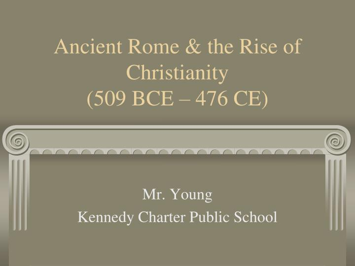 Ancient rome the rise of christianity 509 bce 476 ce