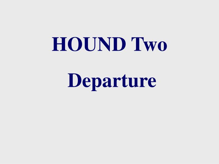 HOUND Two
