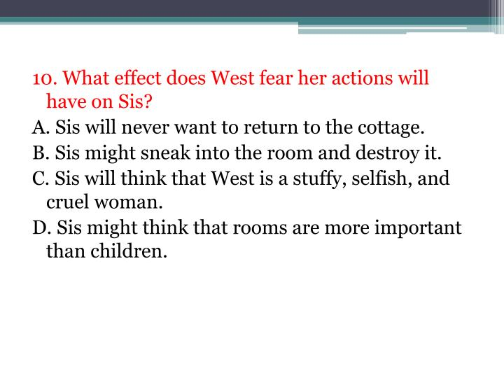 10. What effect does West fear her actions will have on Sis?