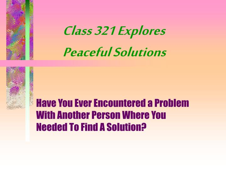 Class 321 explores peaceful solutions