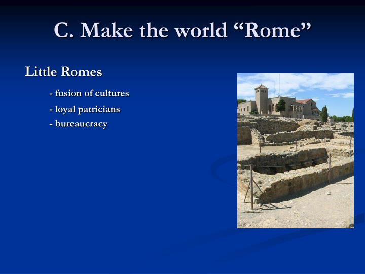 "C. Make the world ""Rome"""