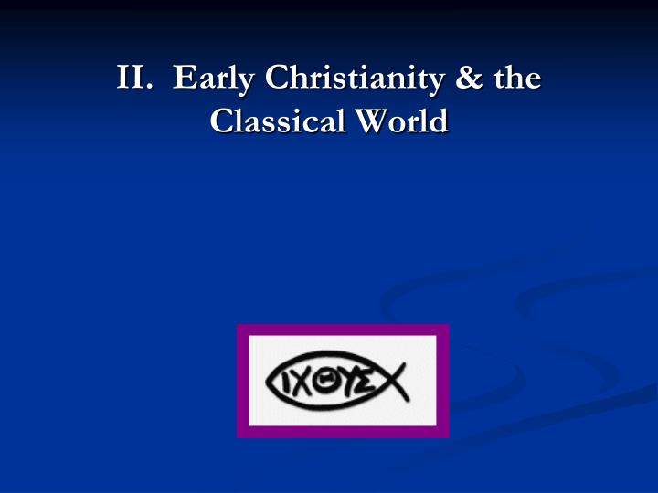 II.  Early Christianity & the Classical World