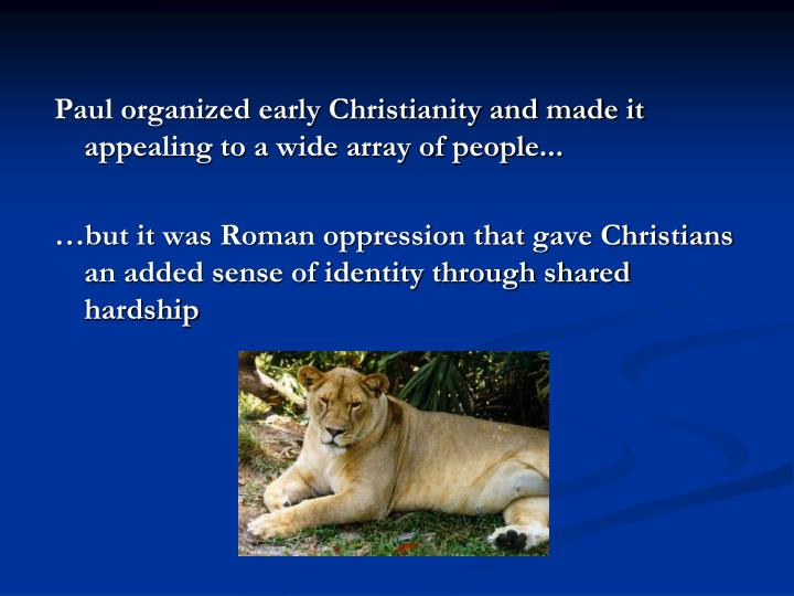 Paul organized early Christianity and made it appealing to a wide array of people...