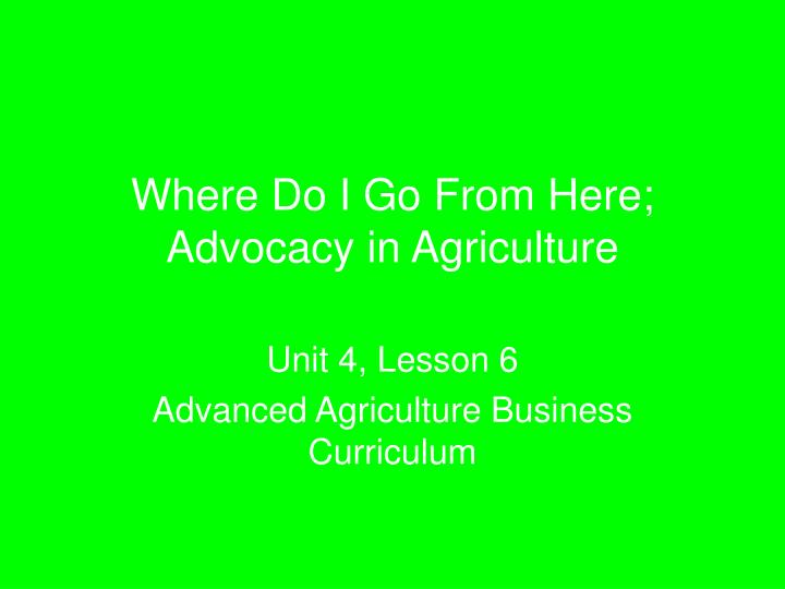 where do i go from here advocacy in agriculture n.