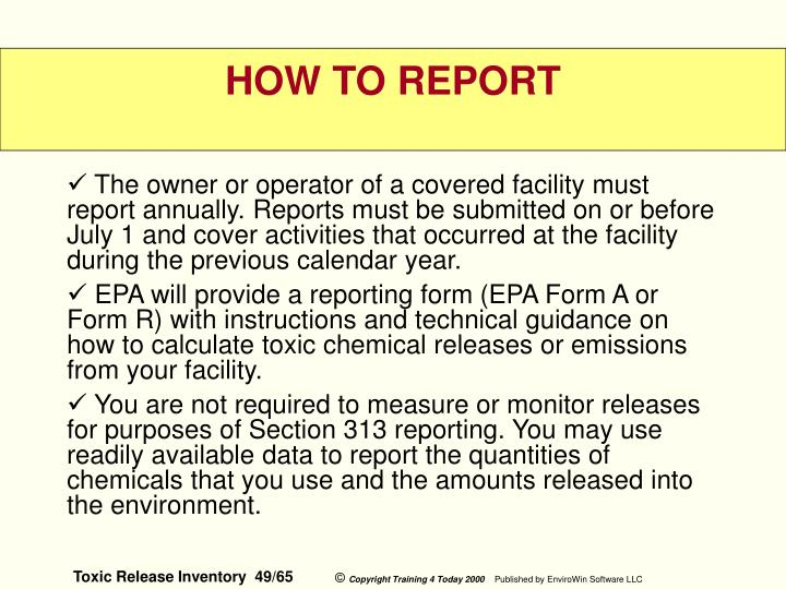 The owner or operator of a covered facility must report annually. Reports must be submitted on or before July 1 and cover activities that occurred at the facility during the previous calendar year.