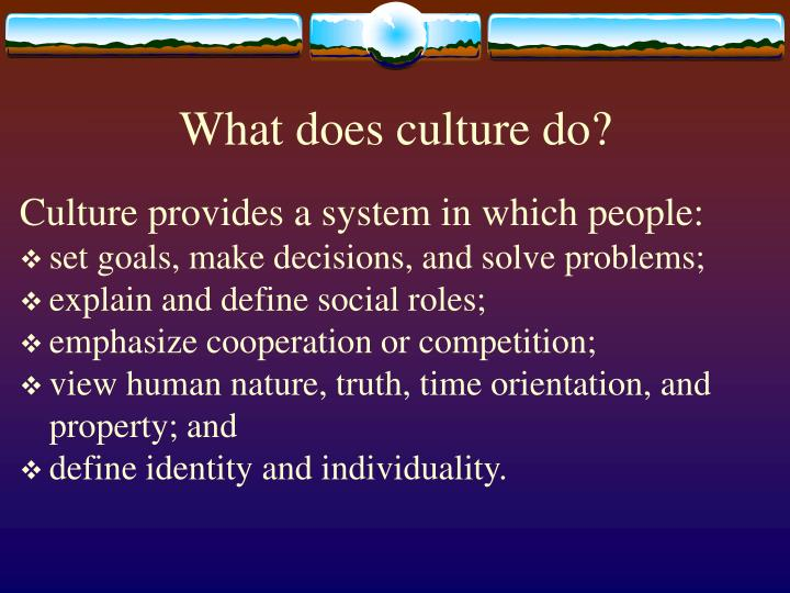 What does culture do?