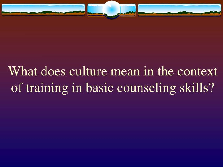 What does culture mean in the context of training in basic counseling skills?