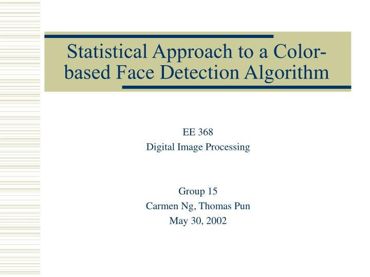 Statistical approach to a color based f ace detection algorithm