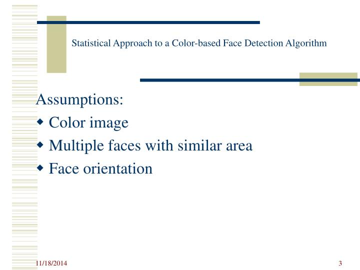 Statistical approach to a color based face detection algorithm1
