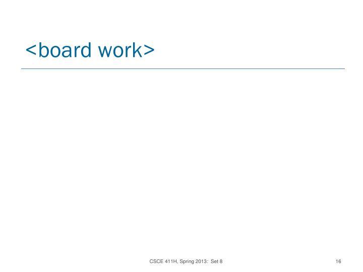 <board work>
