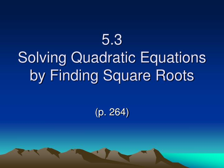 5 3 solving quadratic equations by finding square roots
