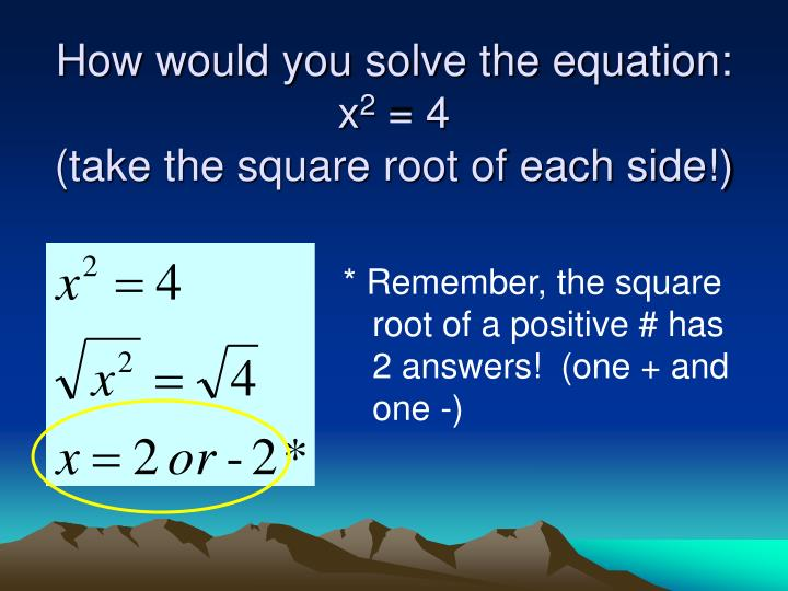 How would you solve the equation x 2 4 take the square root of each side