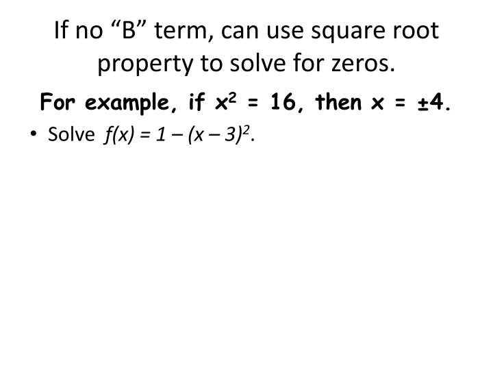 "If no ""B"" term, can use square root property to solve for zeros."