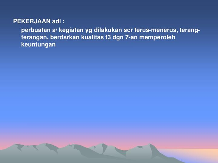 PEKERJAAN adl :